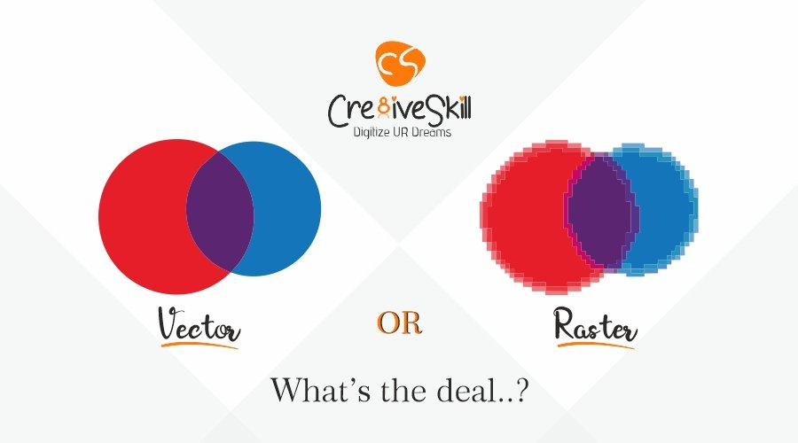 RASTER OR VECTOR? WHATS THE DEAL?