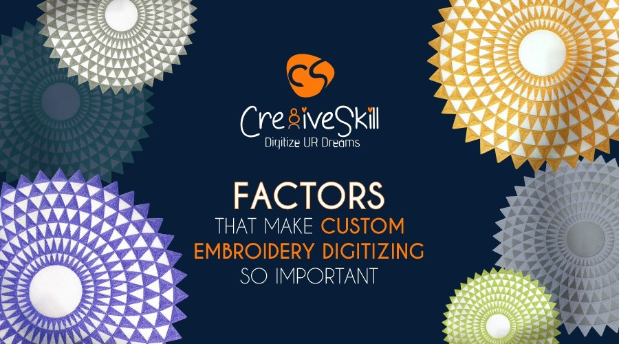 Factors That Make Custom Embroidery Digitizing So Important