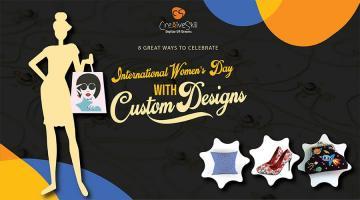 8 Great Ways to Celebrate International Womens Day with Custom Design