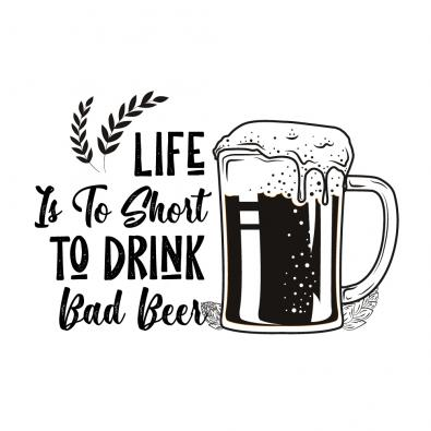Life Is To Short To Drink Bad Beer Vector Graphic - Cre8iveSkill