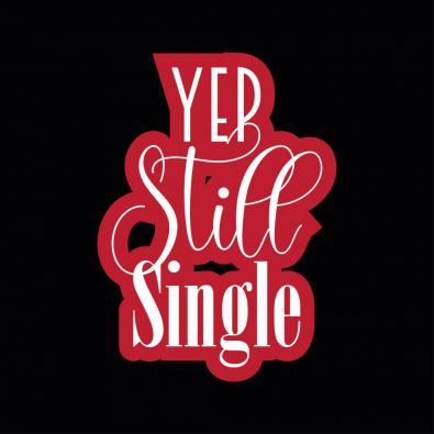 Yep Still Single Vector Quote Design - Cre8iveSkill