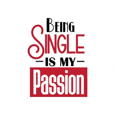 Being Single Is My Passion Vector Graphic Design - Cre8iveSkill