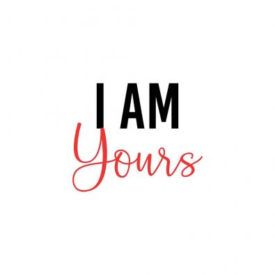 I AM YOURS